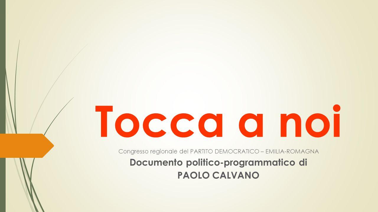 Tocca a noi Congresso regionale del PARTITO DEMOCRATICO – EMILIA-ROMAGNA Documento politico-programmatico di PAOLO CALVANO