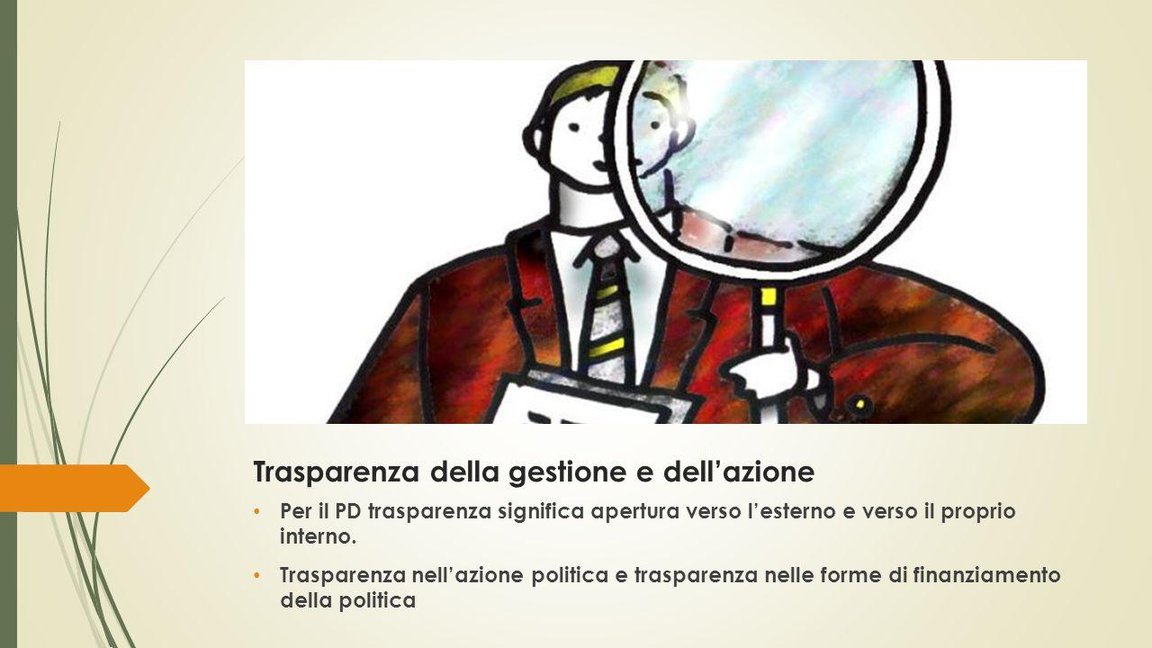 Trasparenza della gestione e dell'azione Per il PD trasparenza significa apertura verso l'esterno e verso il proprio interno.