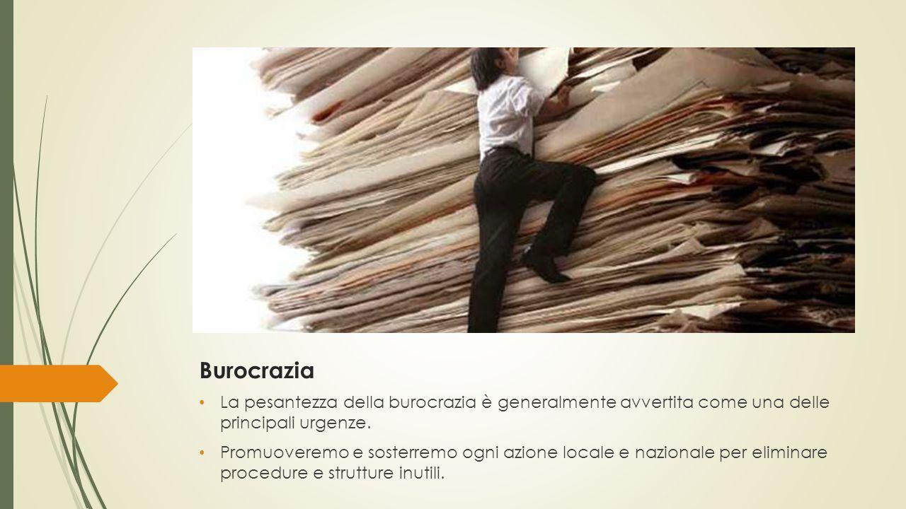 Burocrazia La pesantezza della burocrazia è generalmente avvertita come una delle principali urgenze.