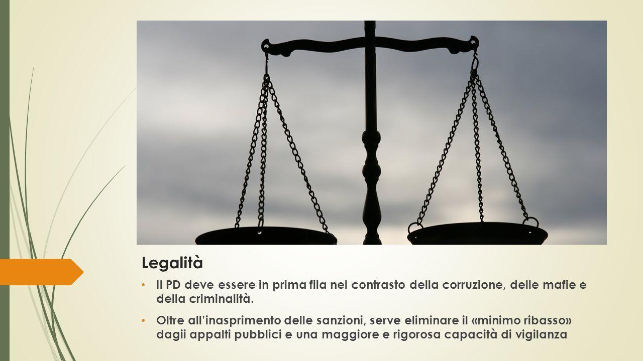 Legalità Il PD deve essere in prima fila nel contrasto della corruzione, delle mafie e della criminalità.