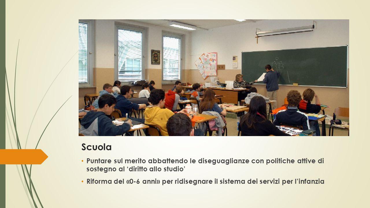 Scuola Puntare sul merito abbattendo le diseguaglianze con politiche attive di sostegno al 'diritto allo studio' Riforma del «0-6 anni» per ridisegnare il sistema dei servizi per l'infanzia