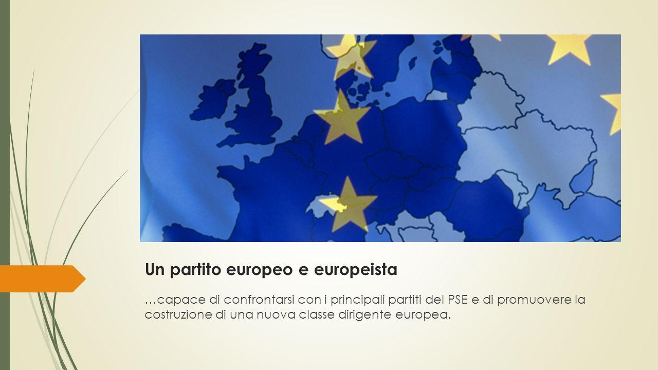 Un partito europeo e europeista …capace di confrontarsi con i principali partiti del PSE e di promuovere la costruzione di una nuova classe dirigente europea.