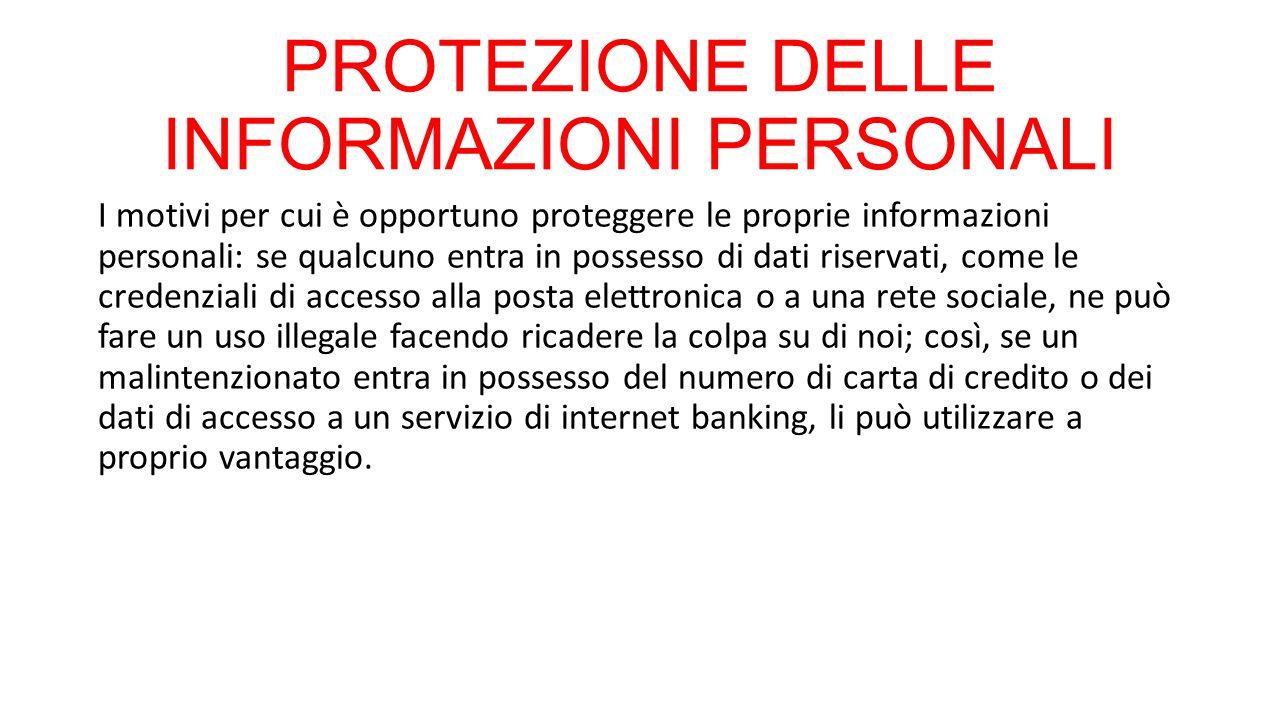 PROTEZIONE DELLE INFORMAZIONI PERSONALI I motivi per cui è opportuno proteggere le proprie informazioni personali: se qualcuno entra in possesso di da