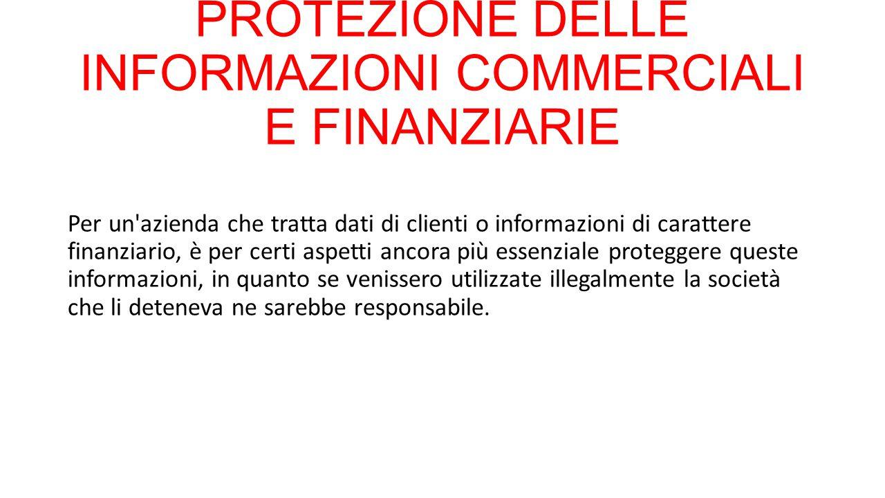 PROTEZIONE DELLE INFORMAZIONI COMMERCIALI E FINANZIARIE Per un'azienda che tratta dati di clienti o informazioni di carattere finanziario, è per certi