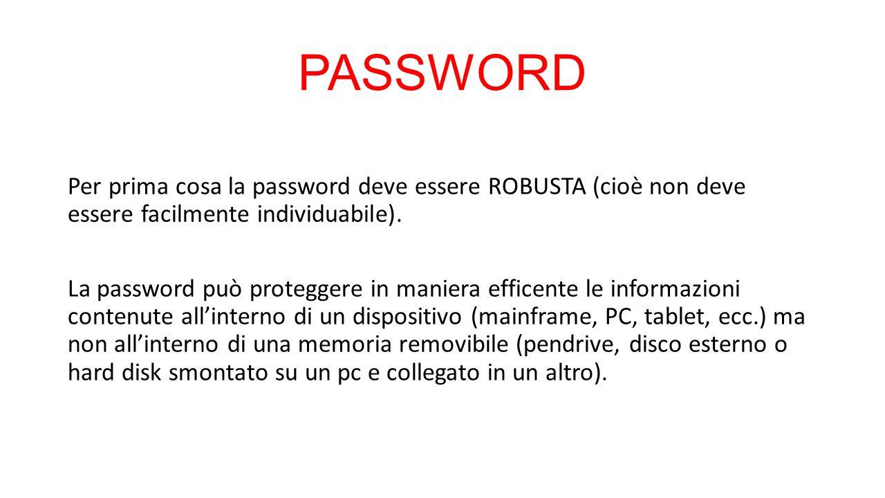 PASSWORD Per prima cosa la password deve essere ROBUSTA (cioè non deve essere facilmente individuabile). La password può proteggere in maniera efficen