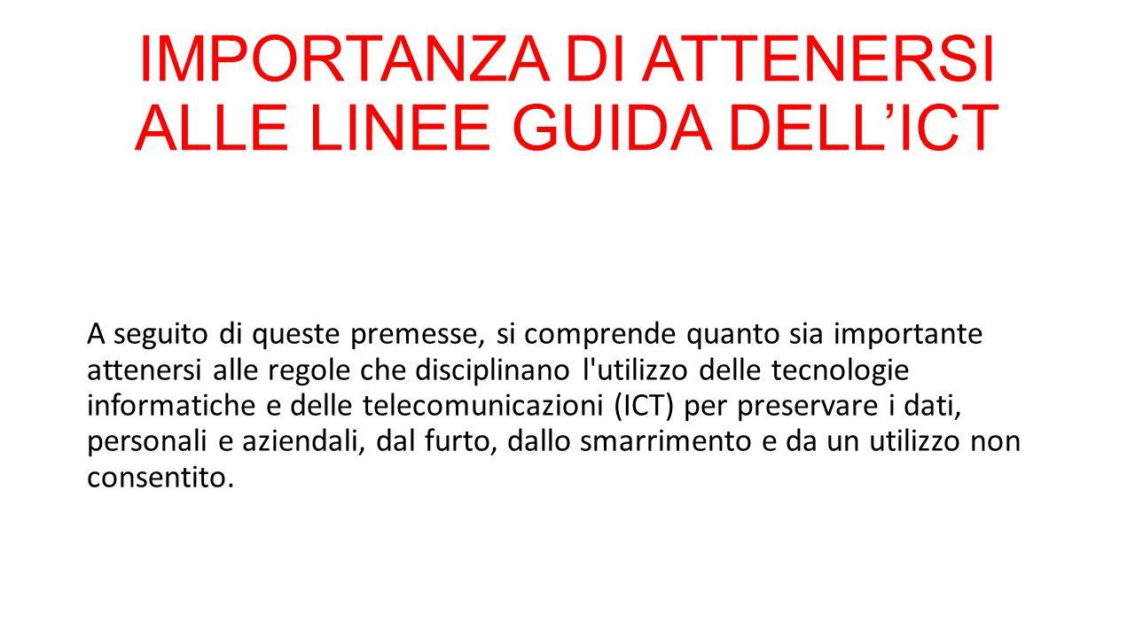 IMPORTANZA DI ATTENERSI ALLE LINEE GUIDA DELL'ICT A seguito di queste premesse, si comprende quanto sia importante attenersi alle regole che disciplin