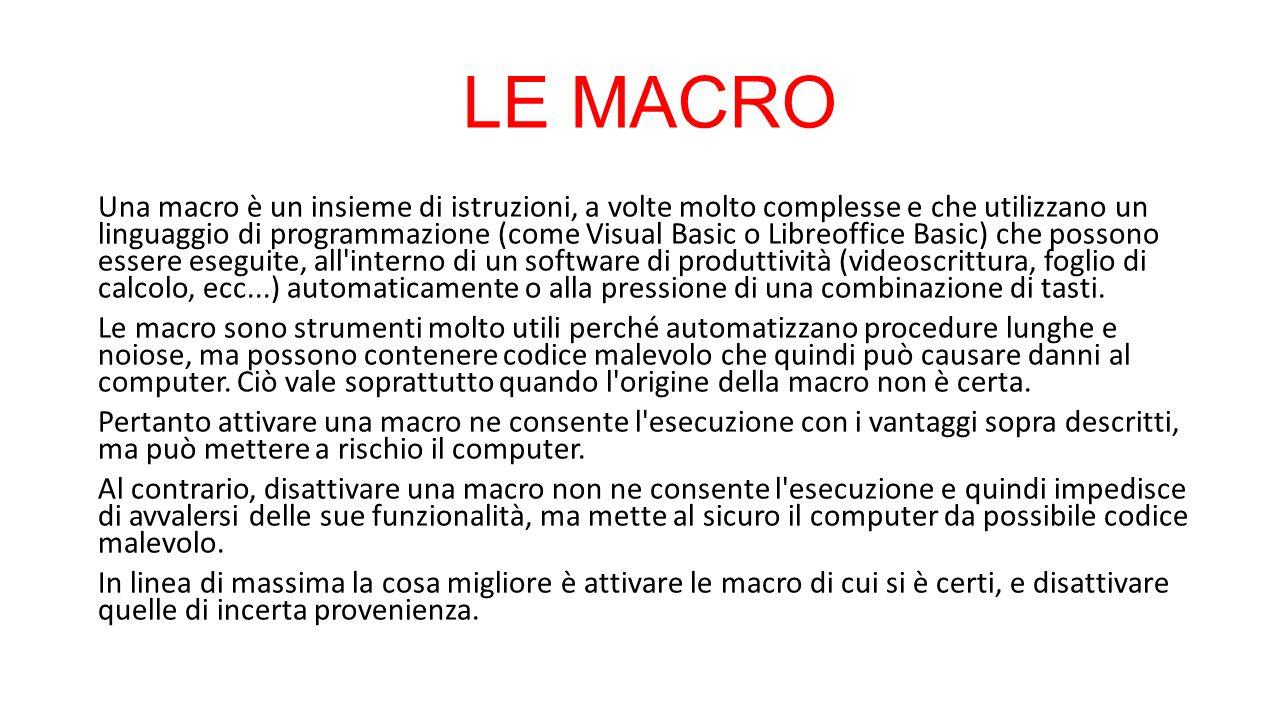 LE MACRO Una macro è un insieme di istruzioni, a volte molto complesse e che utilizzano un linguaggio di programmazione (come Visual Basic o Libreoffi