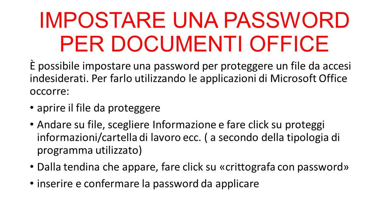 IMPOSTARE UNA PASSWORD PER DOCUMENTI OFFICE È possibile impostare una password per proteggere un file da accesi indesiderati. Per farlo utilizzando le