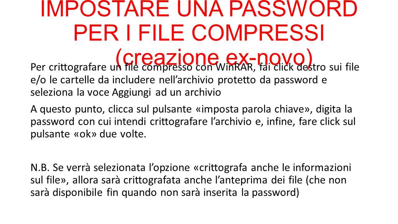 IMPOSTARE UNA PASSWORD PER I FILE COMPRESSI (creazione ex-novo) Per crittografare un file compresso con WinRAR, fai click destro sui file e/o le carte