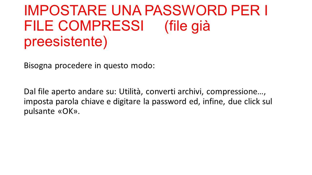 IMPOSTARE UNA PASSWORD PER I FILE COMPRESSI(file già preesistente) Bisogna procedere in questo modo: Dal file aperto andare su: Utilità, converti arch
