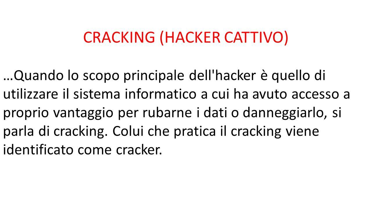 CRACKING (HACKER CATTIVO) …Quando lo scopo principale dell'hacker è quello di utilizzare il sistema informatico a cui ha avuto accesso a proprio vanta