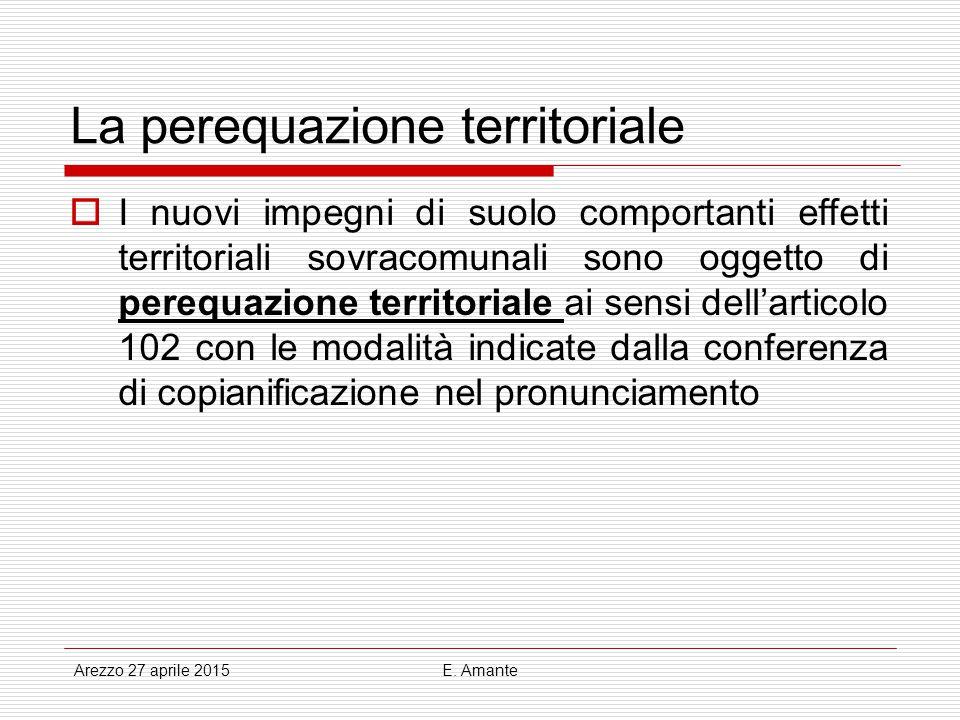 La perequazione territoriale  I nuovi impegni di suolo comportanti effetti territoriali sovracomunali sono oggetto di perequazione territoriale ai se