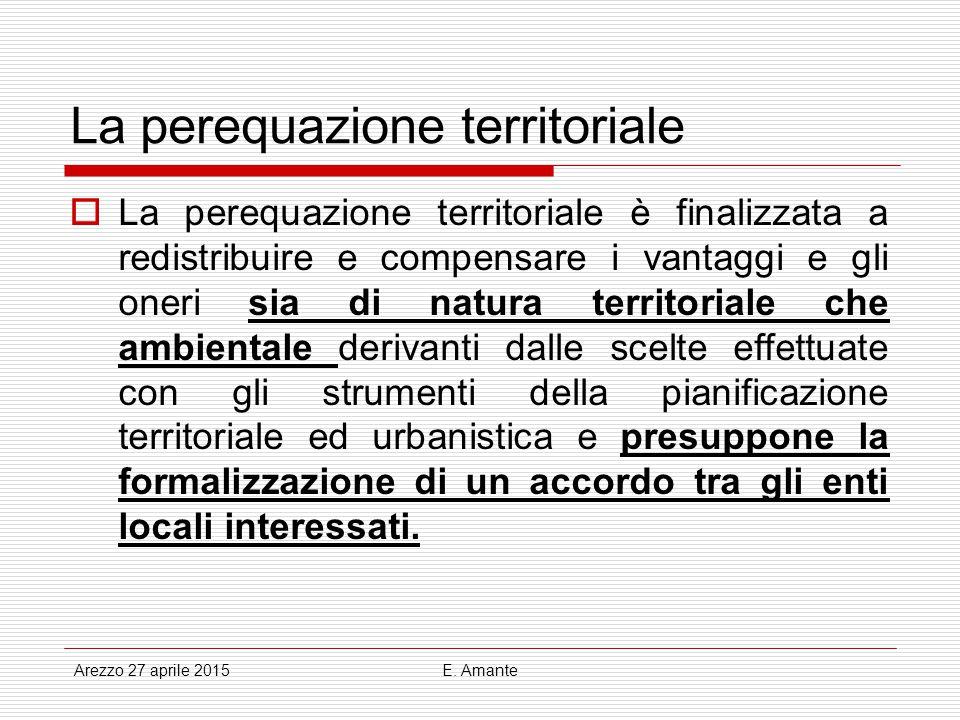 La perequazione territoriale  La perequazione territoriale è finalizzata a redistribuire e compensare i vantaggi e gli oneri sia di natura territoria