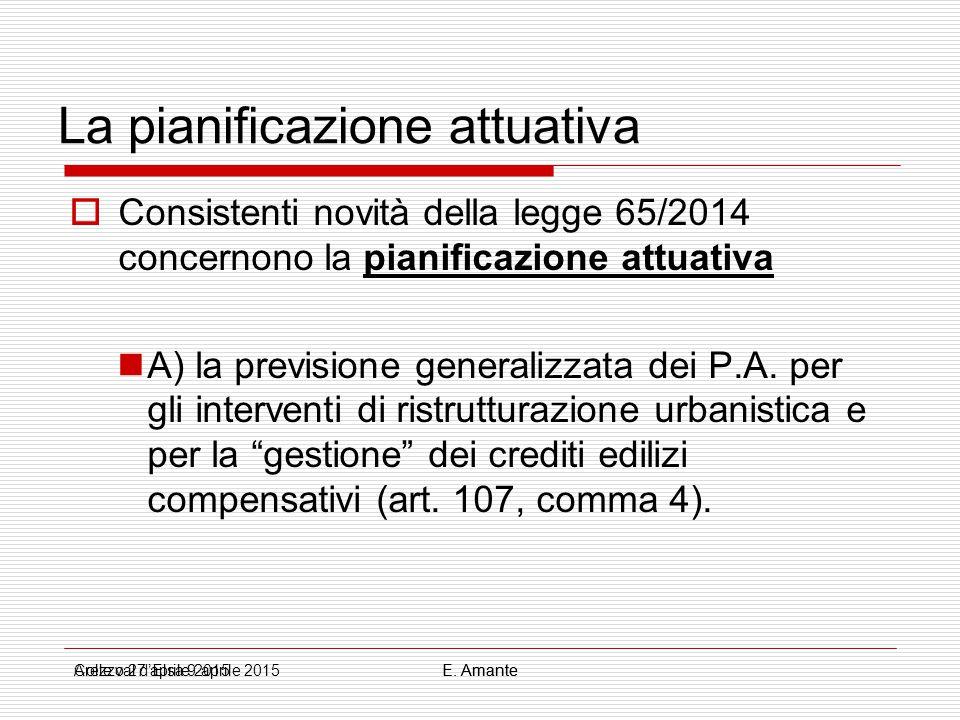 La pianificazione attuativa  Consistenti novità della legge 65/2014 concernono la pianificazione attuativa A) la previsione generalizzata dei P.A. pe