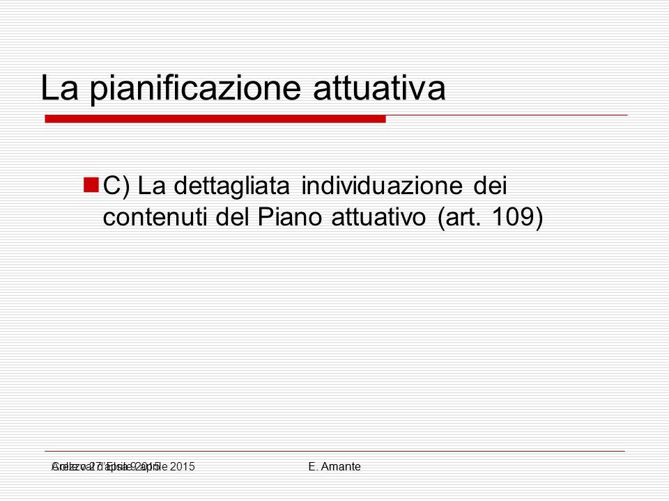 La pianificazione attuativa C) La dettagliata individuazione dei contenuti del Piano attuativo (art. 109) Colle val d'Elsa 9 aprile 2015E. AmanteArezz