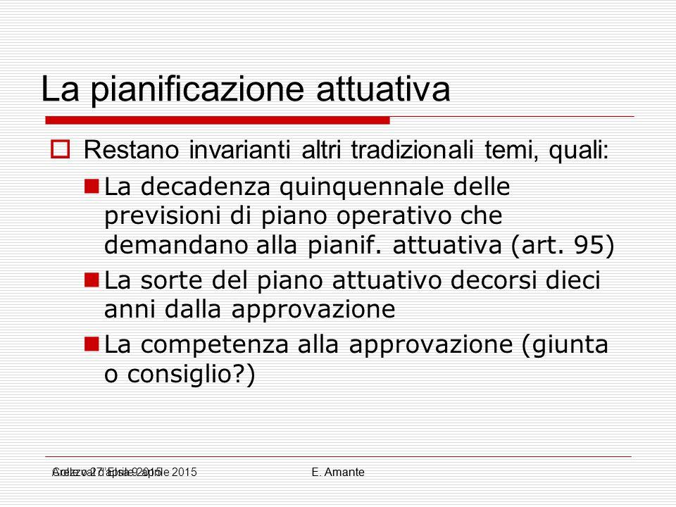 La pianificazione attuativa  Restano invarianti altri tradizionali temi, quali: La decadenza quinquennale delle previsioni di piano operativo che dem