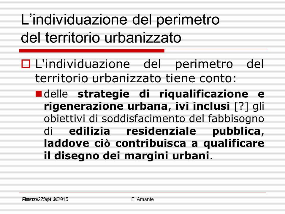 L'individuazione del perimetro del territorio urbanizzato  Dunque: è possibile smarginare dall ' esistente nella individuazione del perimetro del t.u.:  per esigenze di riqualificazione;  per il soddisfacimento di ERP sempre che ci ò contribuisca a qualificare il disegno dei margini urbani (cfr.