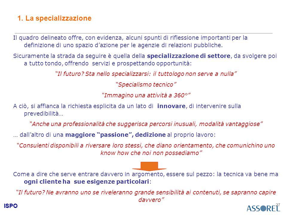 ISPO 27 1. La specializzazione Il quadro delineato offre, con evidenza, alcuni spunti di riflessione importanti per la definizione di uno spazio d'azi