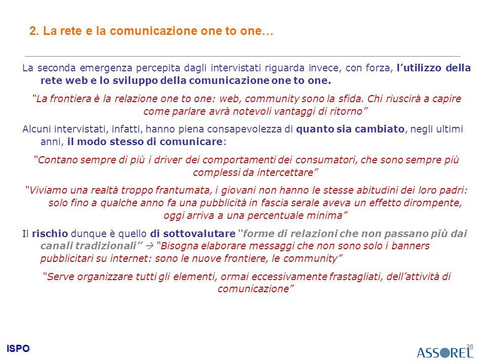 ISPO 28 2. La rete e la comunicazione one to one… La seconda emergenza percepita dagli intervistati riguarda invece, con forza, l'utilizzo della rete