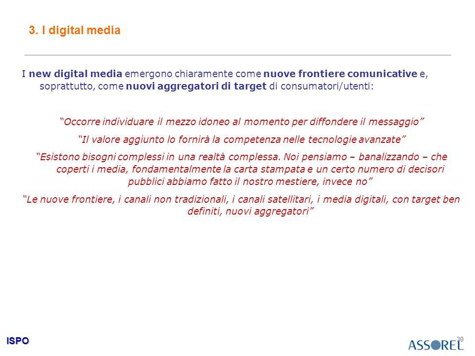 ISPO 30 3. I digital media I new digital media emergono chiaramente come nuove frontiere comunicative e, soprattutto, come nuovi aggregatori di target