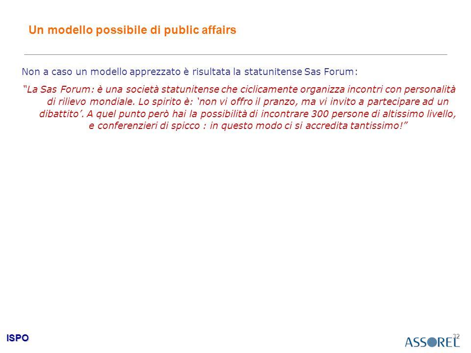 """ISPO 32 Un modello possibile di public affairs Non a caso un modello apprezzato è risultata la statunitense Sas Forum: """"La Sas Forum: è una società st"""