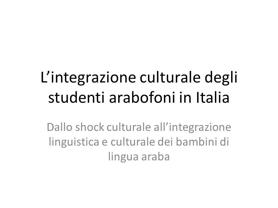 L'integrazione culturale degli studenti arabofoni in Italia Dallo shock culturale all'integrazione linguistica e culturale dei bambini di lingua araba