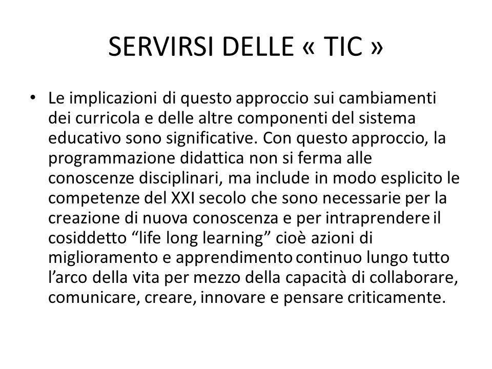 SERVIRSI DELLE « TIC » Le implicazioni di questo approccio sui cambiamenti dei curricola e delle altre componenti del sistema educativo sono significative.