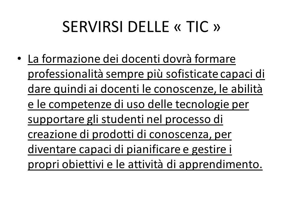 SERVIRSI DELLE « TIC » Le TIC sono un ulteriore strumento, un passo aggiuntivo nel cammino dell'uomo, una modalità ulteriore di organizzare e sistematizzare informazioni, nel dar luogo a una nuova esposizione complessa di conoscenza e di linguaggio.