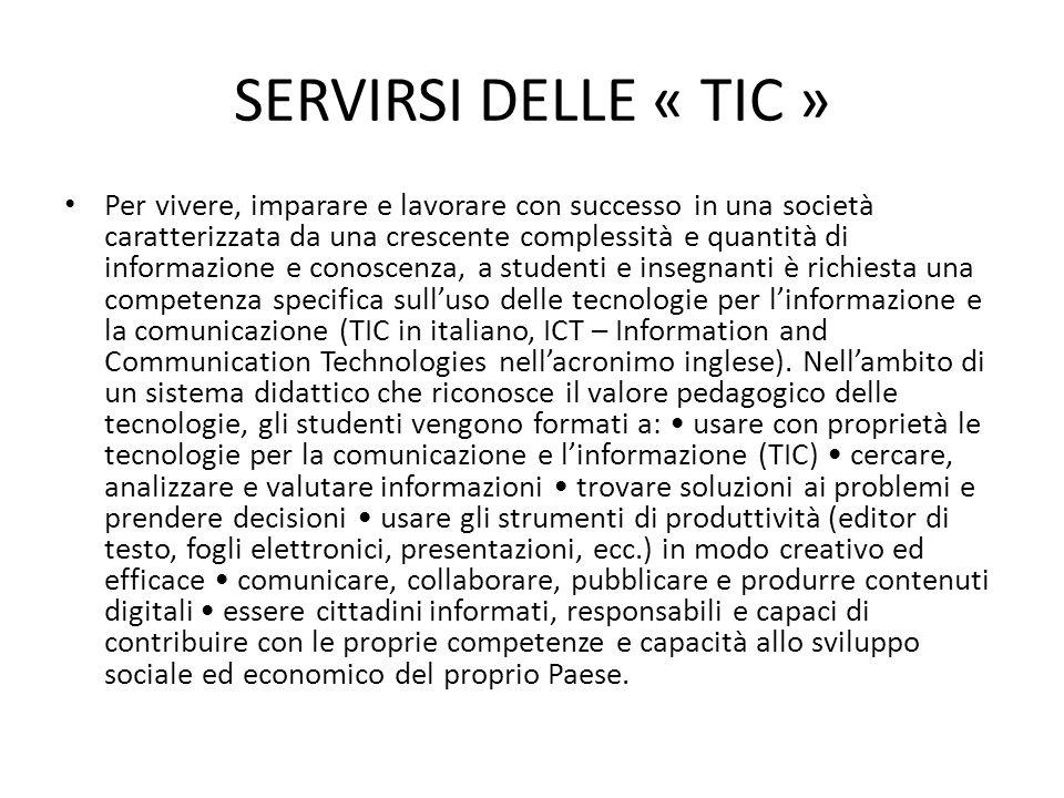 SERVIRSI DELLE « TIC » L insegnante ha il compito di creare un ambiente didattico e di fornire opportunità di apprendimento che implichino l'uso delle tecnologie da parte degli studenti.