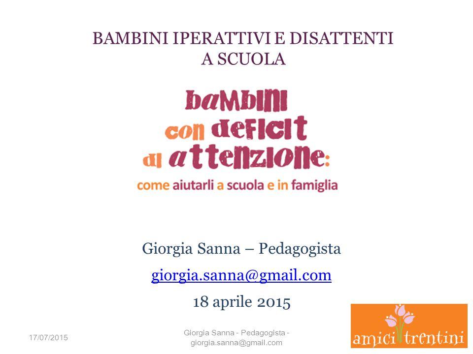GRAZIE PER L'ATTENZIONE 17/07/2015 Giorgia Sanna - Pedagogista - giorgia.sanna@gmail.com