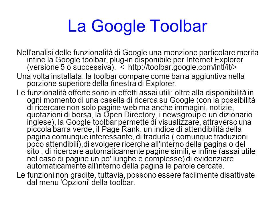 La Google Toolbar Nell'analisi delle funzionalità di Google una menzione particolare merita infine la Google toolbar, plug-in disponibile per Internet