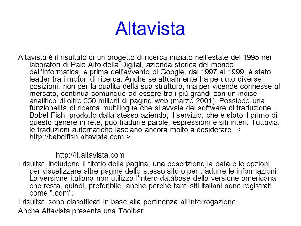 Altavista Altavista è il risultato di un progetto di ricerca iniziato nell'estate del 1995 nei laboratori di Palo Alto della Digital, azienda storica