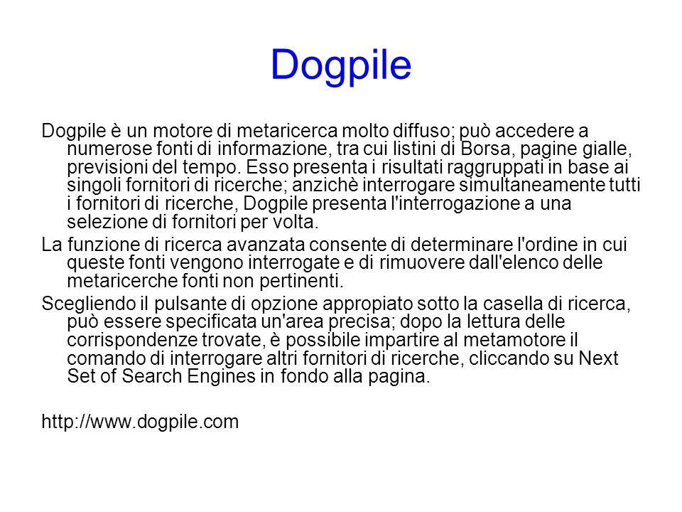 Dogpile Dogpile è un motore di metaricerca molto diffuso; può accedere a numerose fonti di informazione, tra cui listini di Borsa, pagine gialle, prev
