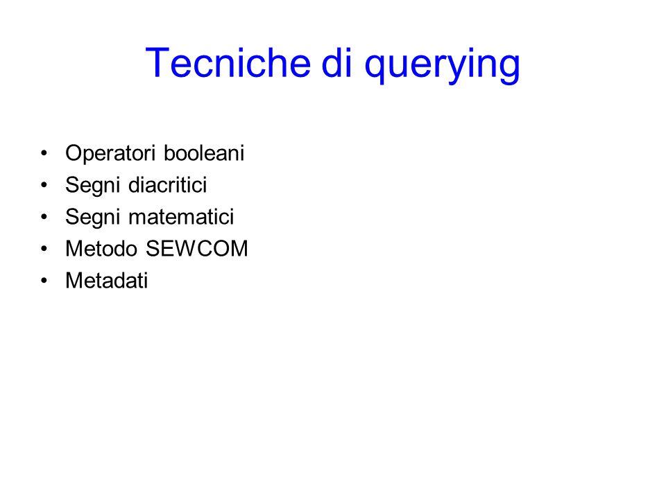 Tecniche di querying Operatori booleani Segni diacritici Segni matematici Metodo SEWCOM Metadati
