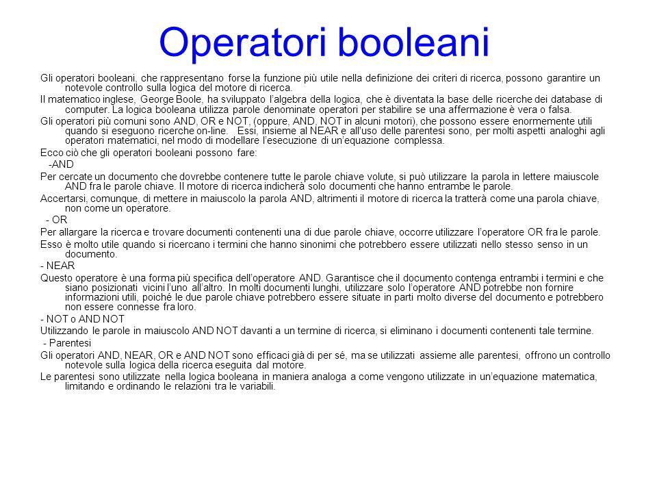 Operatori booleani Gli operatori booleani, che rappresentano forse la funzione più utile nella definizione dei criteri di ricerca, possono garantire u