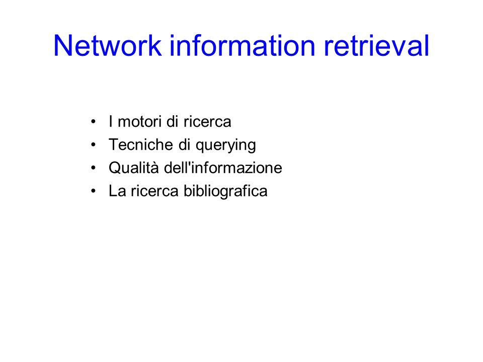Network information retrieval I motori di ricerca Tecniche di querying Qualità dell'informazione La ricerca bibliografica