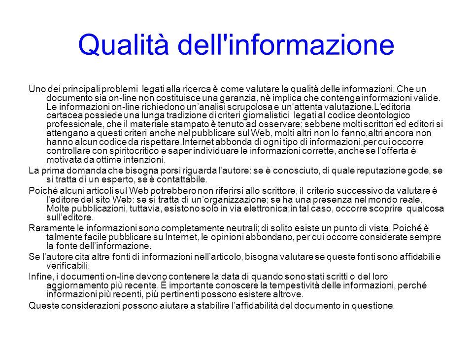 Qualità dell'informazione Uno dei principali problemi legati alla ricerca è come valutare la qualità delle informazioni. Che un documento sia on-line
