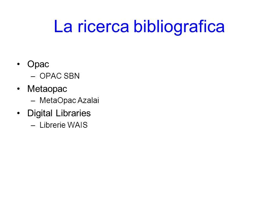 La ricerca bibliografica Opac –OPAC SBN Metaopac –MetaOpac Azalai Digital Libraries –Librerie WAIS