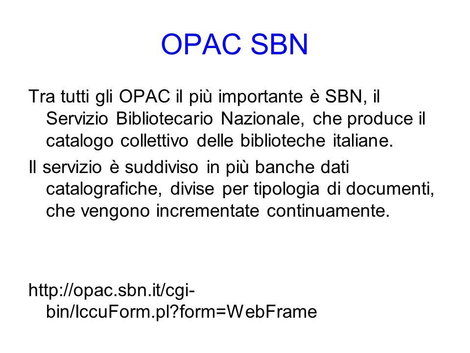 Tra tutti gli OPAC il più importante è SBN, il Servizio Bibliotecario Nazionale, che produce il catalogo collettivo delle biblioteche italiane. Il ser