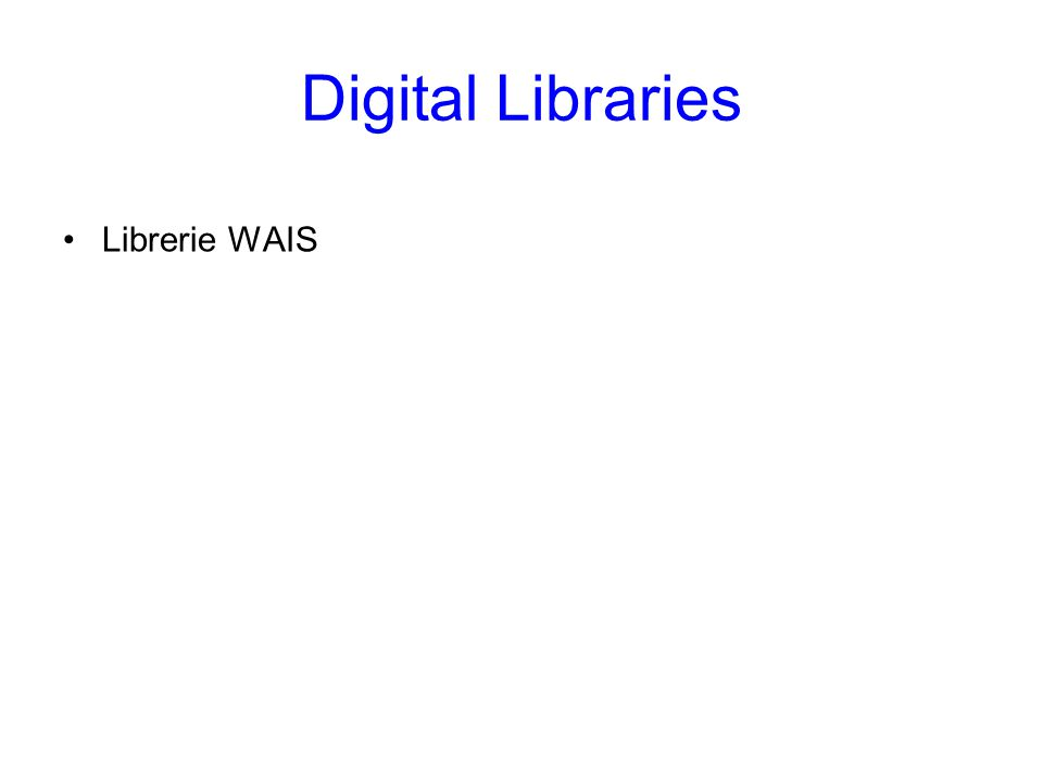 Digital Libraries Librerie WAIS