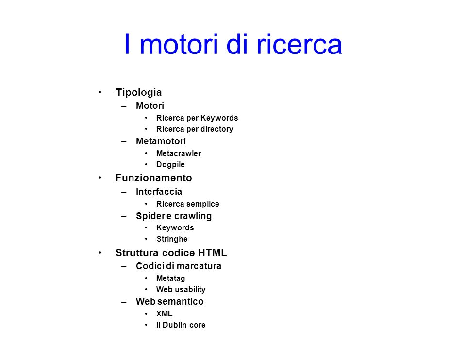 I motori di ricerca Tipologia –Motori Ricerca per Keywords Ricerca per directory –Metamotori Metacrawler Dogpile Funzionamento –Interfaccia Ricerca se