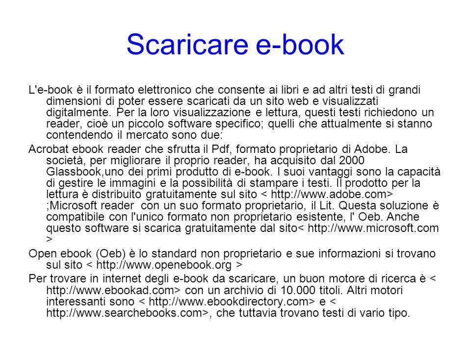 L'e-book è il formato elettronico che consente ai libri e ad altri testi di grandi dimensioni di poter essere scaricati da un sito web e visualizzati
