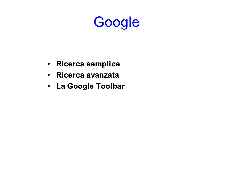 Google Ricerca semplice Ricerca avanzata La Google Toolbar