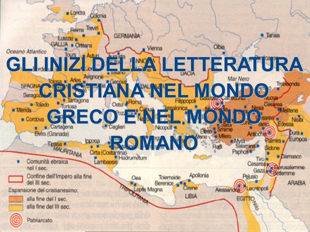 GLI INIZI DELLA LETTERATURA CRISTIANA NEL MONDO GRECO E NEL MONDO ROMANO