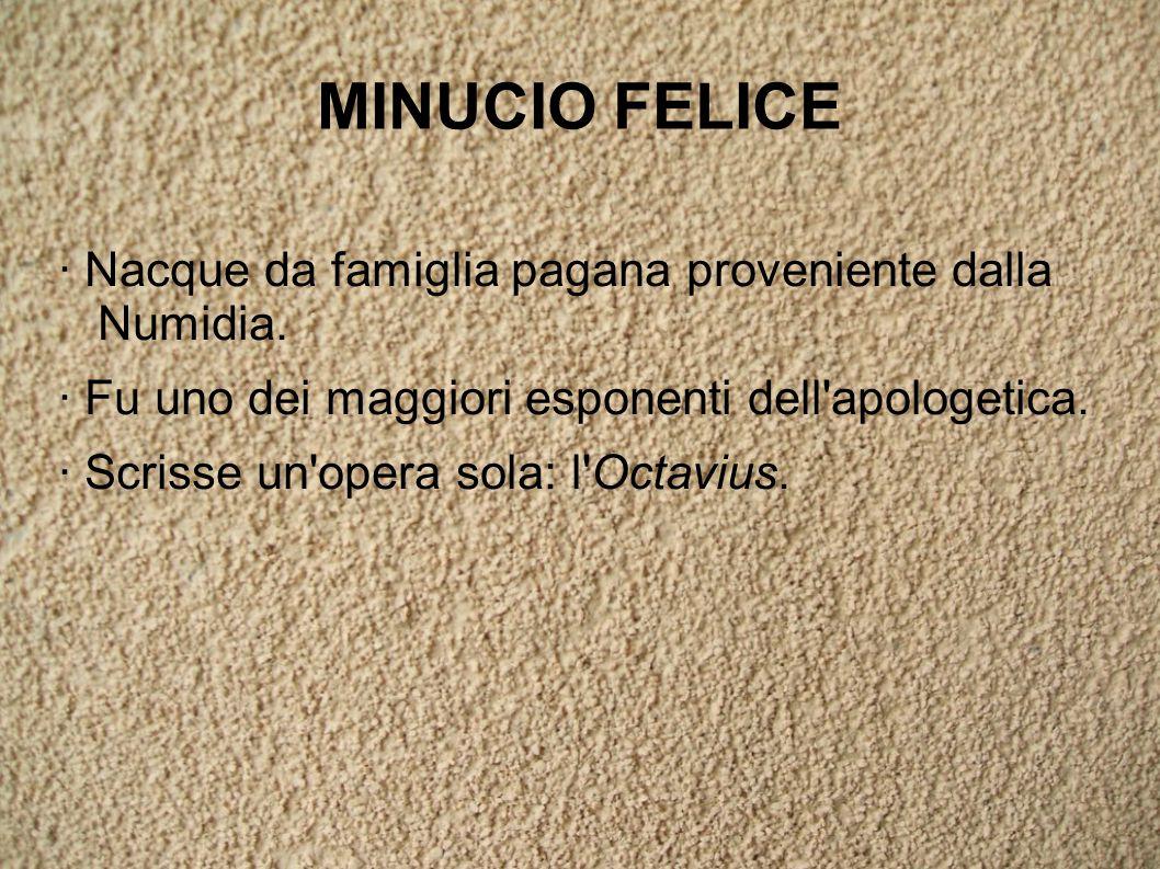 MINUCIO FELICE · Nacque da famiglia pagana proveniente dalla Numidia. · Fu uno dei maggiori esponenti dell'apologetica. · Scrisse un'opera sola: l'Oct