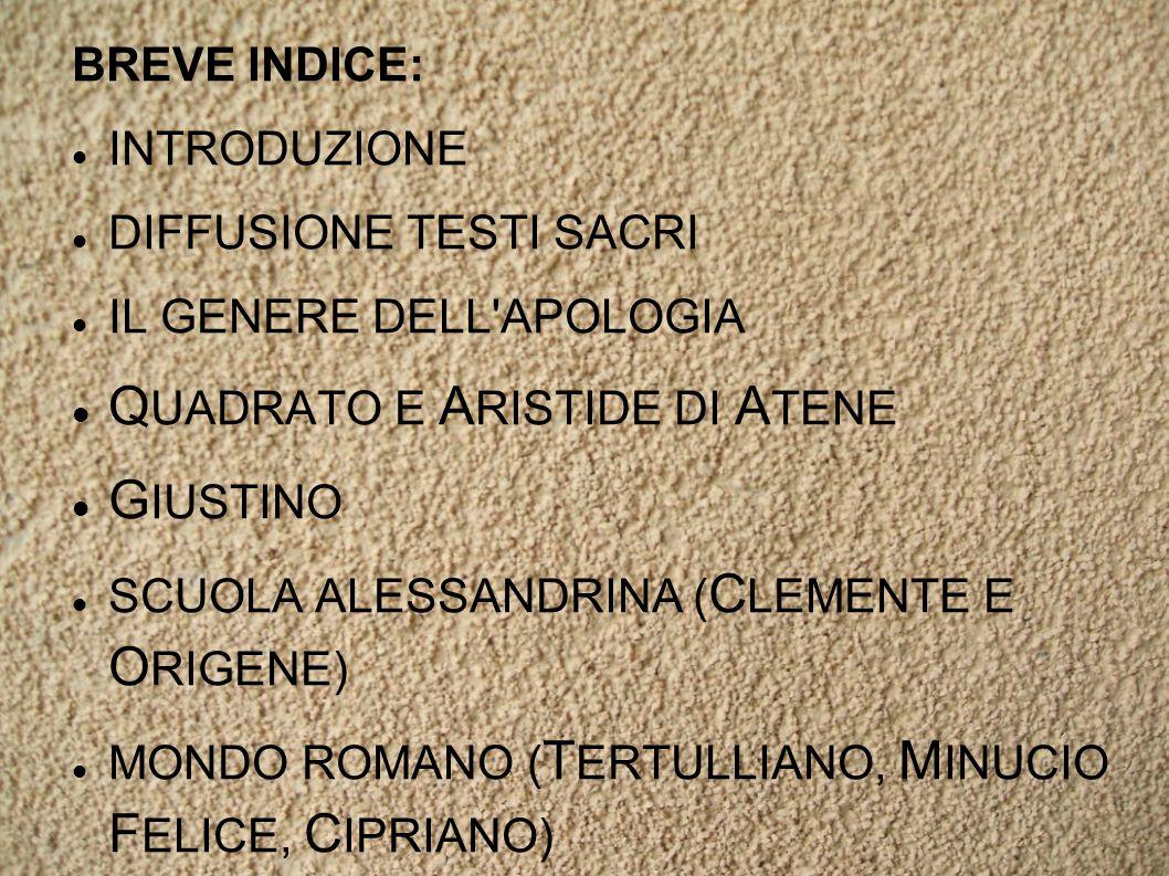 BREVE INDICE: INTRODUZIONE DIFFUSIONE TESTI SACRI IL GENERE DELL APOLOGIA Q UADRATO E A RISTIDE DI A TENE G IUSTINO SCUOLA ALESSANDRINA ( C LEMENTE E O RIGENE) MONDO ROMANO ( T ERTULLIANO, M INUCIO F ELICE, C IPRIANO)