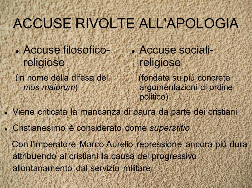 ACCUSE RIVOLTE ALL'APOLOGIA Accuse filosofico- religiose (in nome della difesa del mos maiorum) Accuse sociali- religiose (fondate su più concrete arg