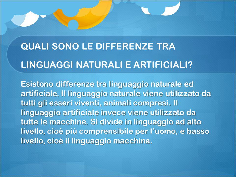 QUALI SONO LE DIFFERENZE TRA LINGUAGGI NATURALI E ARTIFICIALI? Esistono differenze tra linguaggio naturale ed artificiale. Il linguaggio naturale vien
