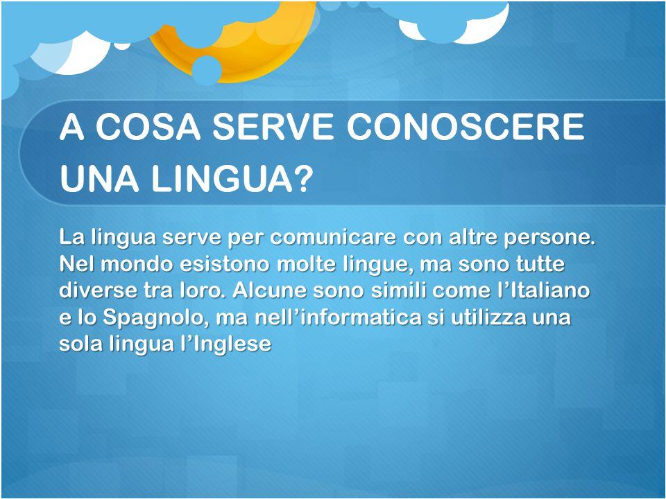 A COSA SERVE CONOSCERE UNA LINGUA? La lingua serve per comunicare con altre persone. Nel mondo esistono molte lingue, ma sono tutte diverse tra loro.