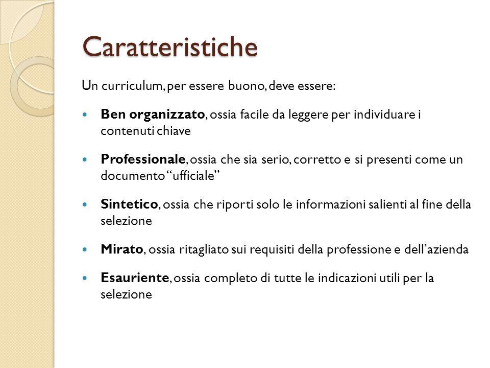 Caratteristiche Un curriculum, per essere buono, deve essere: Ben organizzato, ossia facile da leggere per individuare i contenuti chiave Professional